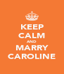 KEEP CALM AND MARRY CAROLINE - Personalised Poster A4 size