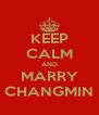 KEEP CALM AND MARRY CHANGMIN - Personalised Poster A4 size