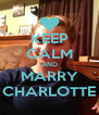 KEEP CALM AND MARRY CHARLOTTE - Personalised Poster A4 size