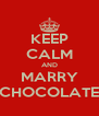 KEEP CALM AND MARRY CHOCOLATE - Personalised Poster A4 size