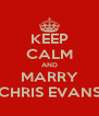 KEEP CALM AND MARRY CHRIS EVANS - Personalised Poster A4 size