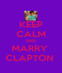 KEEP CALM AND MARRY  CLAPTON  - Personalised Poster A4 size