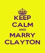 KEEP CALM AND MARRY CLAYTON - Personalised Poster A4 size