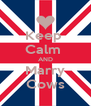 Keep  Calm  AND Marry Cows - Personalised Poster A4 size