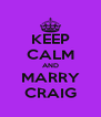 KEEP CALM AND MARRY CRAIG - Personalised Poster A4 size