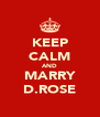 KEEP CALM AND MARRY D.ROSE - Personalised Poster A4 size