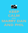 KEEP CALM AND MARRY DAN AND PHIL - Personalised Poster A4 size