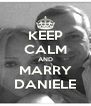 KEEP CALM AND MARRY DANIELE - Personalised Poster A4 size