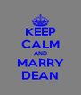 KEEP CALM AND MARRY DEAN - Personalised Poster A4 size