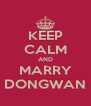 KEEP CALM AND MARRY DONGWAN - Personalised Poster A4 size