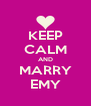 KEEP CALM AND MARRY EMY - Personalised Poster A4 size