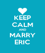 KEEP CALM AND MARRY ERIC - Personalised Poster A4 size