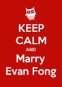 KEEP CALM AND Marry Evan Fong - Personalised Poster A4 size