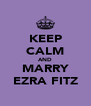 KEEP CALM AND MARRY EZRA FITZ - Personalised Poster A4 size