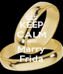 KEEP CALM AND Marry Frida - Personalised Poster A4 size