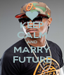 KEEP CALM AND MARRY FUTURE - Personalised Poster A4 size