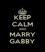 KEEP CALM AND MARRY GABBY - Personalised Poster A4 size