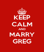 KEEP CALM AND MARRY GREG - Personalised Poster A4 size