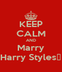 KEEP CALM AND Marry Harry Styles♥ - Personalised Poster A4 size