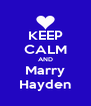 KEEP CALM AND Marry Hayden - Personalised Poster A4 size