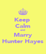 Keep  Calm and Marry Hunter Hayes - Personalised Poster A4 size