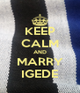 KEEP CALM AND MARRY IGEDE - Personalised Poster A4 size
