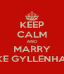 KEEP CALM AND MARRY JAKE GYLLENHAAL - Personalised Poster A4 size