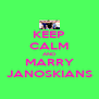 KEEP CALM AND MARRY JANOSKIANS - Personalised Poster A4 size