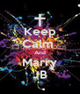 Keep Calm  And Marry JB - Personalised Poster A4 size