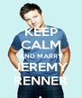 KEEP CALM AND MARRY JEREMY RENNER - Personalised Poster A4 size