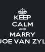KEEP CALM AND MARRY JOE VAN ZYL - Personalised Poster A4 size