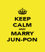 KEEP CALM AND MARRY JUN-PON - Personalised Poster A4 size