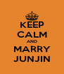 KEEP CALM AND MARRY JUNJIN - Personalised Poster A4 size