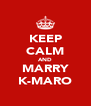 KEEP CALM AND MARRY K-MARO - Personalised Poster A4 size