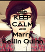 KEEP CALM AND Marry Kellin Quinn - Personalised Poster A4 size