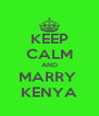 KEEP CALM AND MARRY  KENYA - Personalised Poster A4 size