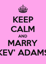 KEEP CALM AND MARRY KEV' ADAMS - Personalised Poster A4 size