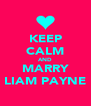 KEEP CALM AND MARRY LIAM PAYNE - Personalised Poster A4 size