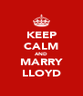 KEEP CALM AND MARRY LLOYD - Personalised Poster A4 size