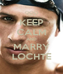 KEEP CALM AND MARRY LOCHTE - Personalised Poster A4 size
