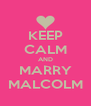 KEEP CALM AND MARRY MALCOLM - Personalised Poster A4 size