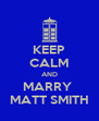 KEEP CALM AND MARRY  MATT SMITH - Personalised Poster A4 size