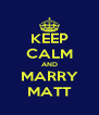 KEEP CALM AND MARRY MATT - Personalised Poster A4 size