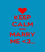 KEEP CALM AND MARRY ME <3... - Personalised Poster A4 size