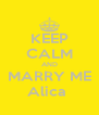 KEEP CALM AND MARRY ME Alica  - Personalised Poster A4 size
