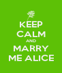 KEEP CALM AND MARRY ME ALICE - Personalised Poster A4 size