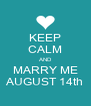 KEEP CALM AND MARRY ME AUGUST 14th - Personalised Poster A4 size