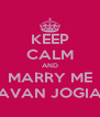 KEEP CALM AND MARRY ME AVAN JOGIA - Personalised Poster A4 size
