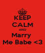 KEEP CALM AND Marry  Me Babe <3 - Personalised Poster A4 size