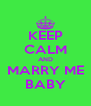 KEEP CALM AND MARRY ME BABY - Personalised Poster A4 size